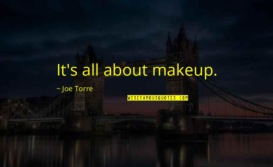Makeup Quotes By Joe Torre: It's all about makeup.
