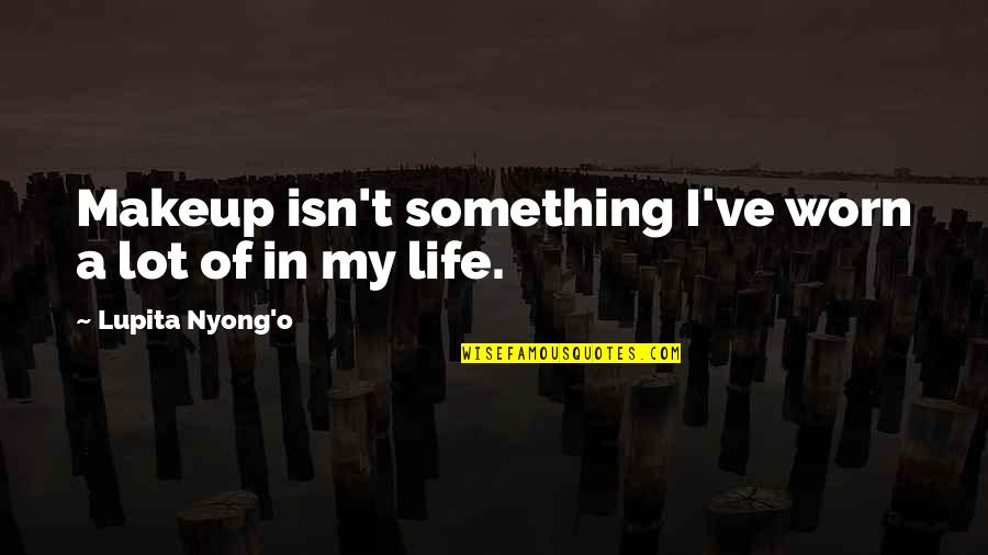 Makeup Quotes By Lupita Nyong'o: Makeup isn't something I've worn a lot of