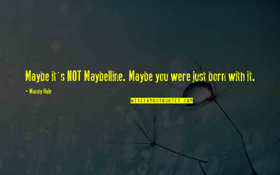 Makeup Quotes By Mandy Hale: Maybe it's NOT Maybelline. Maybe you were just
