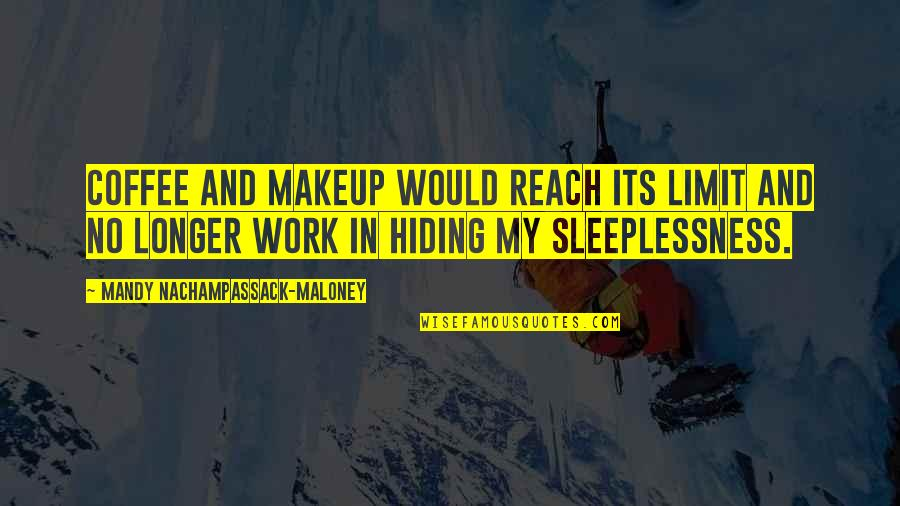 Makeup Quotes By Mandy Nachampassack-Maloney: Coffee and makeup would reach its limit and