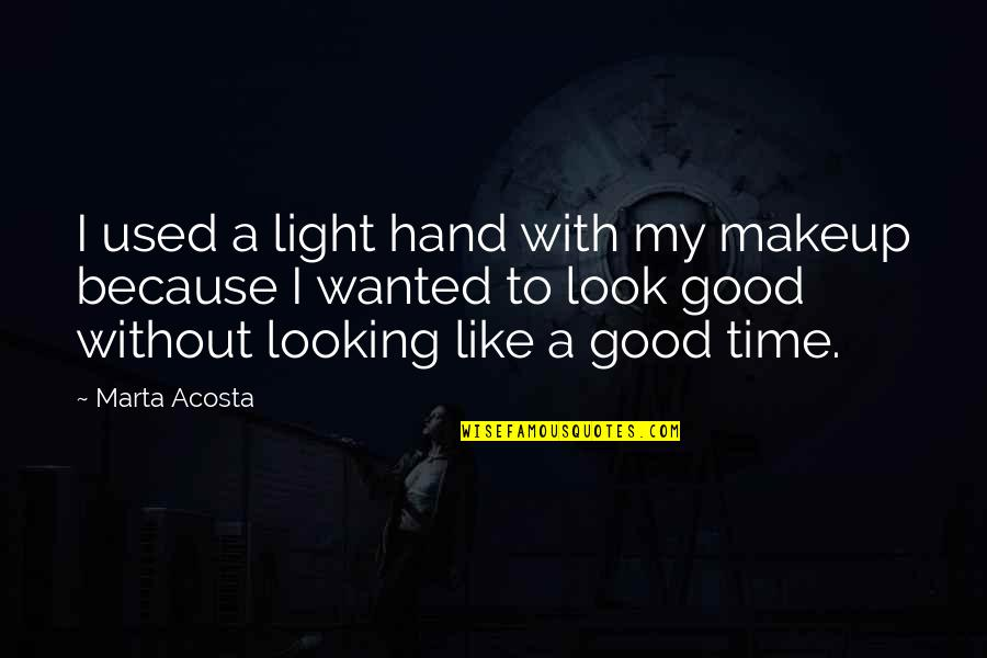 Makeup Quotes By Marta Acosta: I used a light hand with my makeup