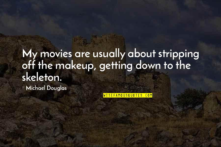 Makeup Quotes By Michael Douglas: My movies are usually about stripping off the