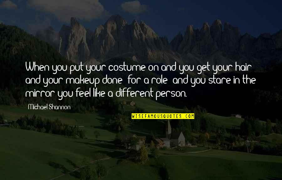 Makeup Quotes By Michael Shannon: When you put your costume on and you