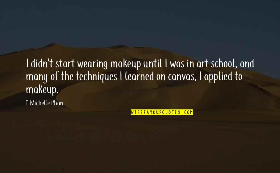Makeup Quotes By Michelle Phan: I didn't start wearing makeup until I was