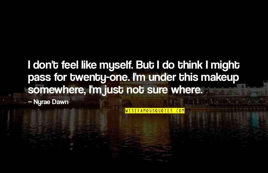 Makeup Quotes By Nyrae Dawn: I don't feel like myself. But I do