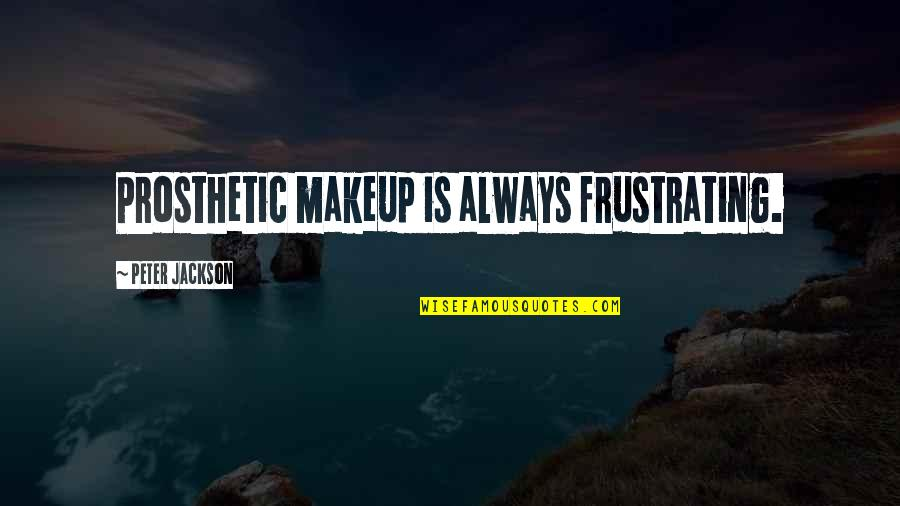 Makeup Quotes By Peter Jackson: Prosthetic makeup is always frustrating.