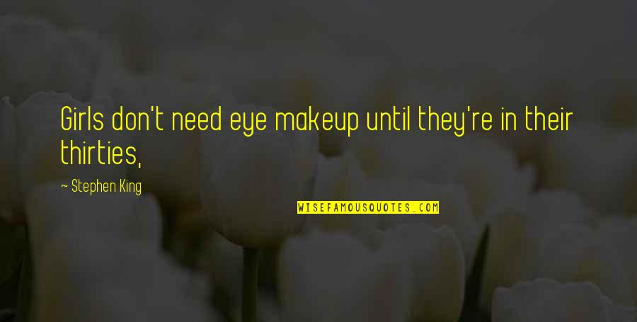 Makeup Quotes By Stephen King: Girls don't need eye makeup until they're in