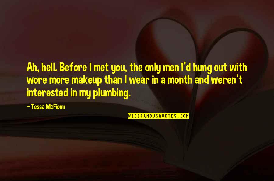 Makeup Quotes By Tessa McFionn: Ah, hell. Before I met you, the only