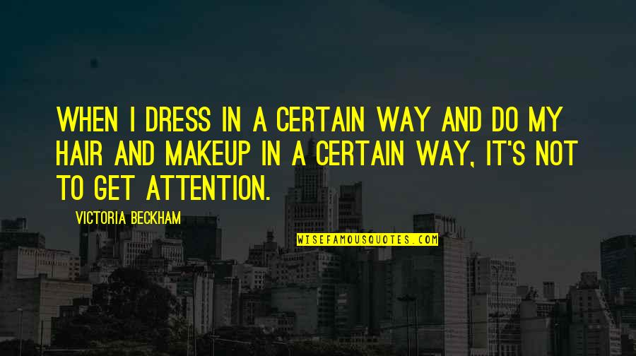 Makeup Quotes By Victoria Beckham: When I dress in a certain way and