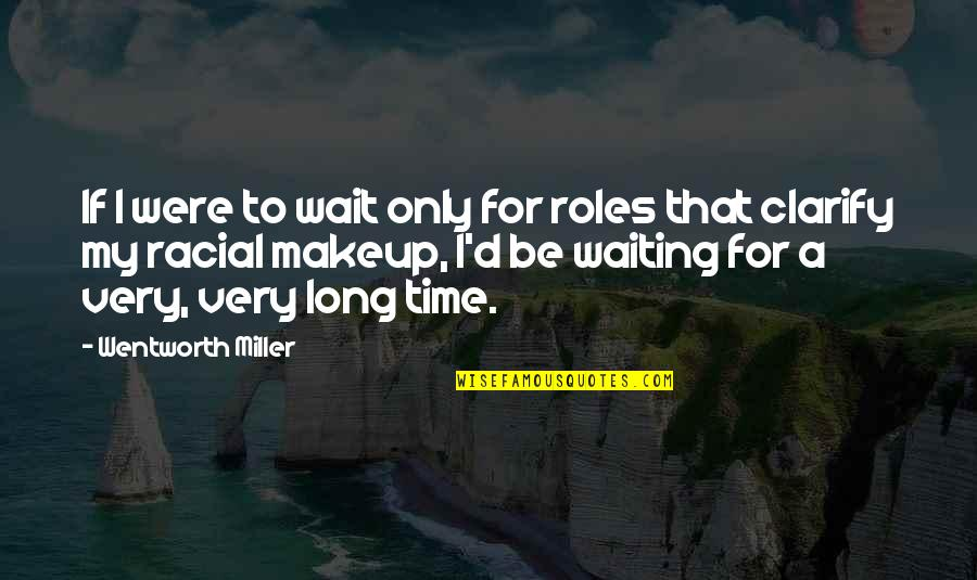 Makeup Quotes By Wentworth Miller: If I were to wait only for roles
