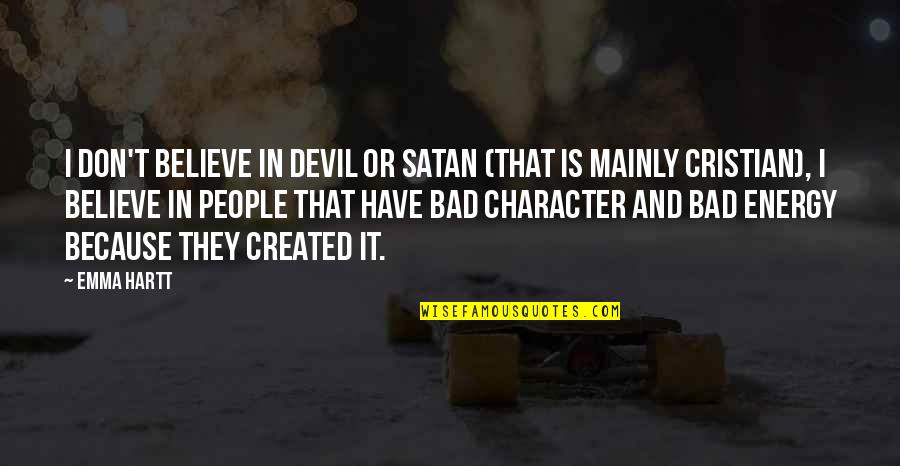 Makha Bucha Day Quotes By Emma Hartt: I don't believe in Devil or Satan (that