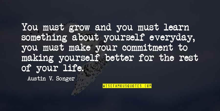 Making A Better Life For Yourself Quotes By Austin V. Songer: You must grow and you must learn something