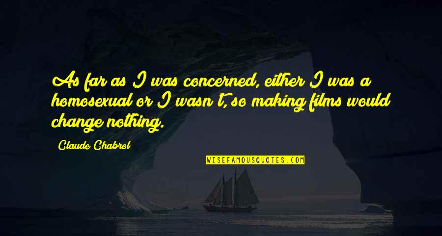 Making A Change Quotes By Claude Chabrol: As far as I was concerned, either I