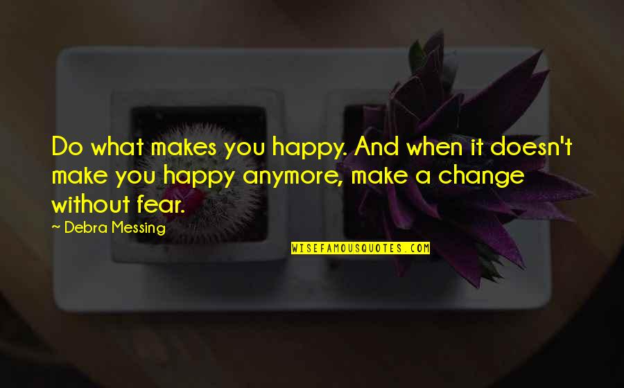 Making A Change Quotes By Debra Messing: Do what makes you happy. And when it