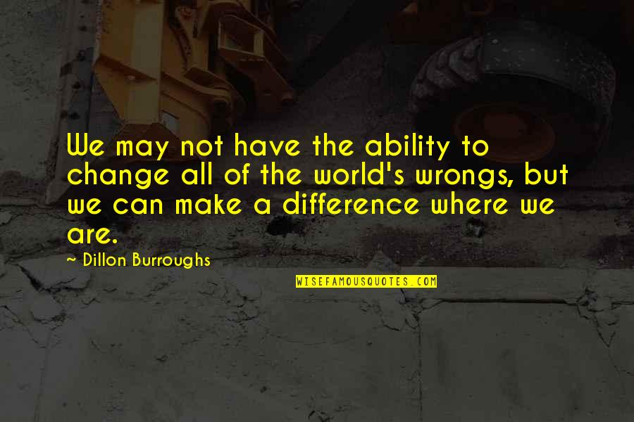 Making A Change Quotes By Dillon Burroughs: We may not have the ability to change