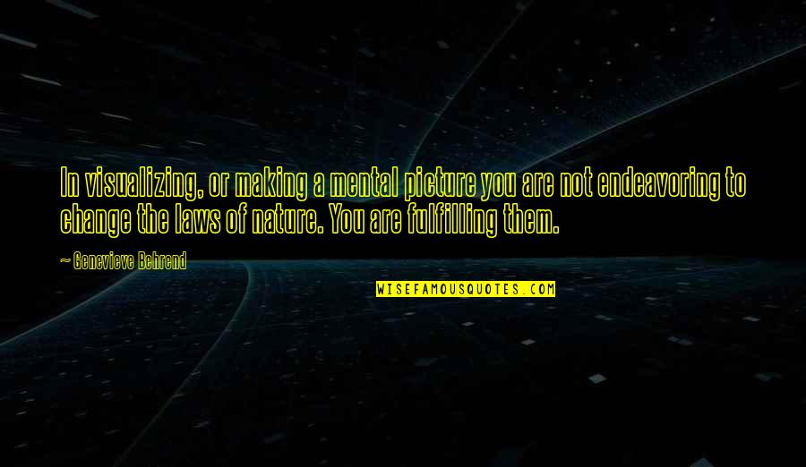 Making A Change Quotes By Genevieve Behrend: In visualizing, or making a mental picture you