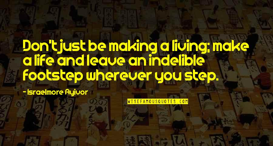 Making A Change Quotes By Israelmore Ayivor: Don't just be making a living; make a