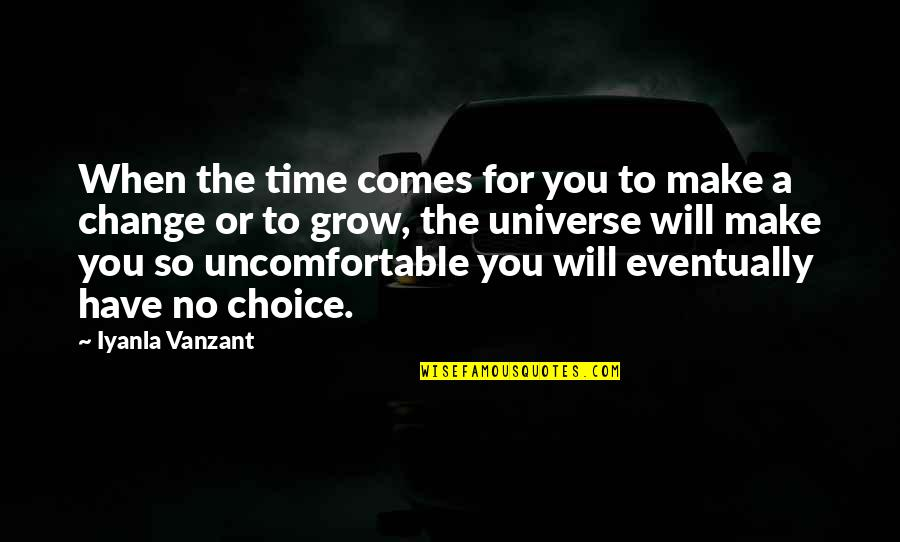 Making A Change Quotes By Iyanla Vanzant: When the time comes for you to make