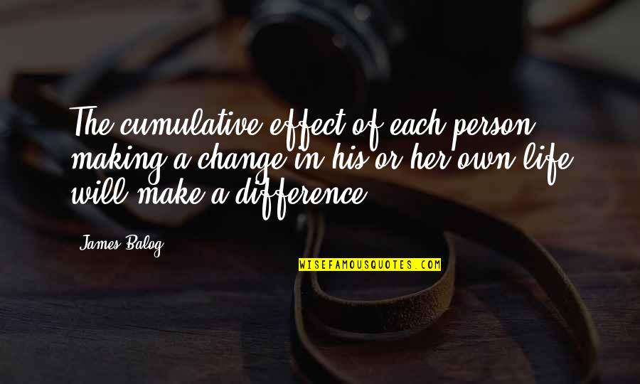 Making A Change Quotes By James Balog: The cumulative effect of each person making a