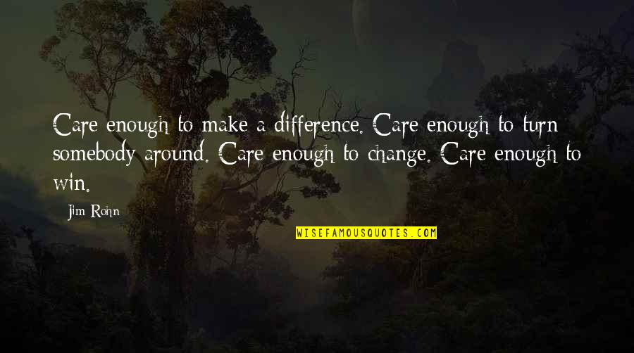 Making A Change Quotes By Jim Rohn: Care enough to make a difference. Care enough