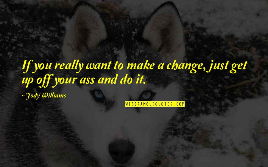 Making A Change Quotes By Jody Williams: If you really want to make a change,