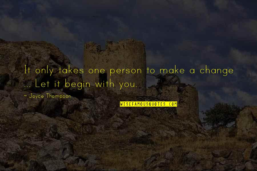 Making A Change Quotes By Joyce Thompson: It only takes one person to make a