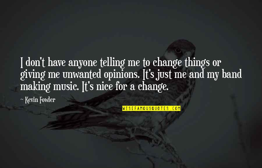 Making A Change Quotes By Kevin Fowler: I don't have anyone telling me to change