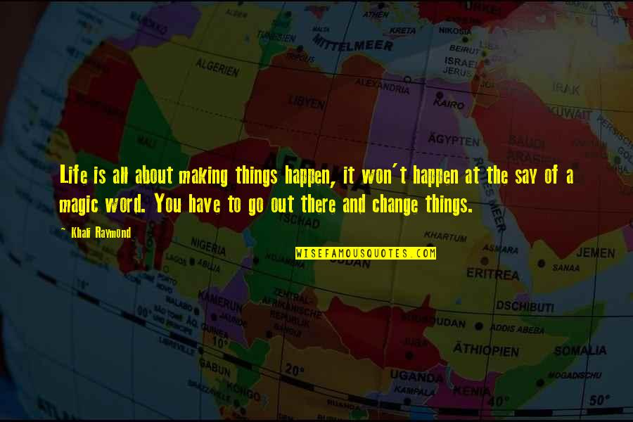 Making A Change Quotes By Khali Raymond: Life is all about making things happen, it