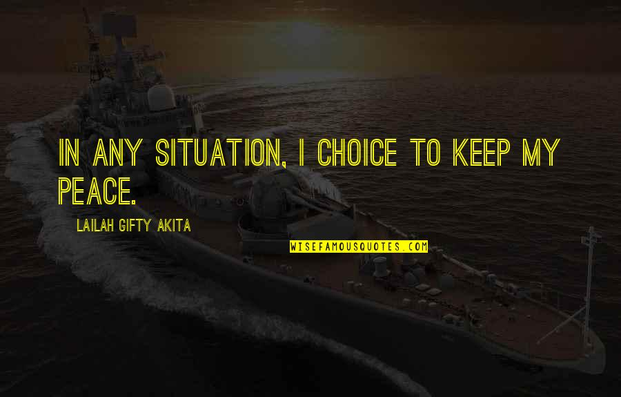 Making A Change Quotes By Lailah Gifty Akita: In any situation, I choice to keep my
