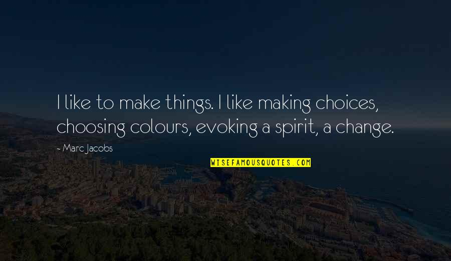 Making A Change Quotes By Marc Jacobs: I like to make things. I like making