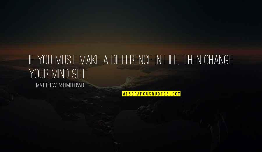 Making A Change Quotes By Matthew Ashimolowo: If you must make a difference in life,