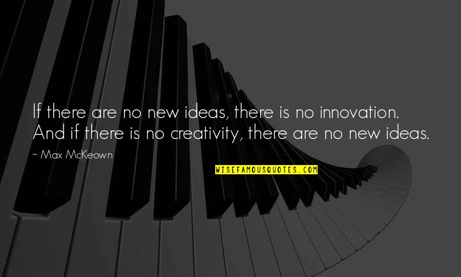 Making A Change Quotes By Max McKeown: If there are no new ideas, there is