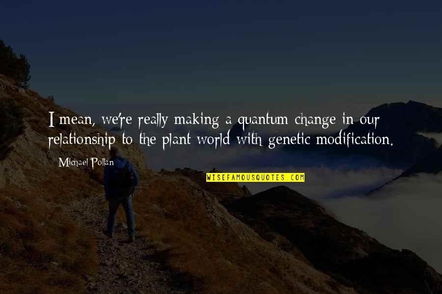 Making A Change Quotes By Michael Pollan: I mean, we're really making a quantum change