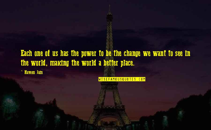 Making A Change Quotes By Naveen Jain: Each one of us has the power to