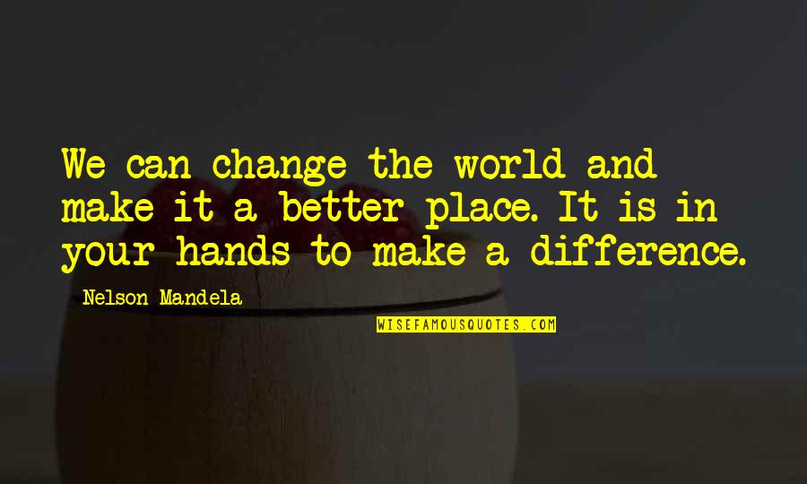 Making A Change Quotes By Nelson Mandela: We can change the world and make it