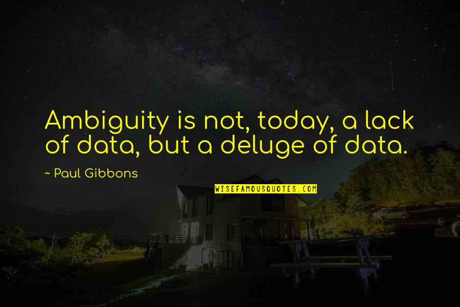 Making A Change Quotes By Paul Gibbons: Ambiguity is not, today, a lack of data,