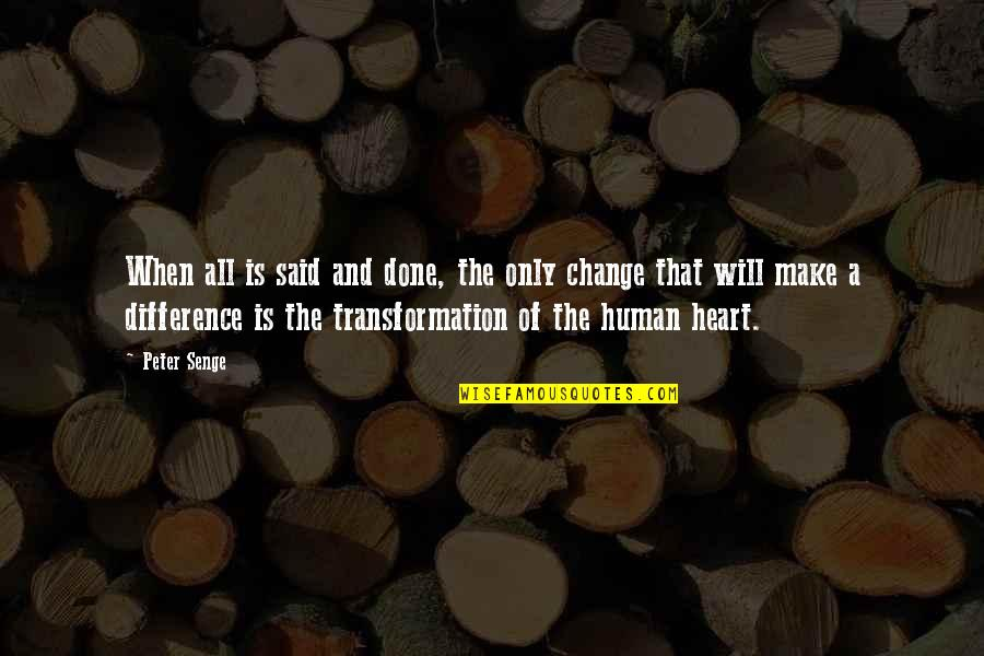 Making A Change Quotes By Peter Senge: When all is said and done, the only