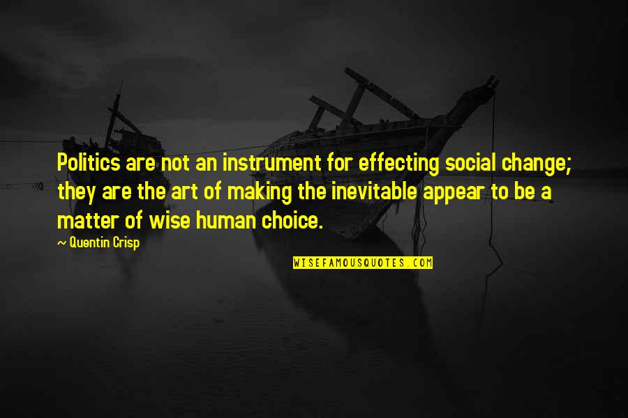 Making A Change Quotes By Quentin Crisp: Politics are not an instrument for effecting social