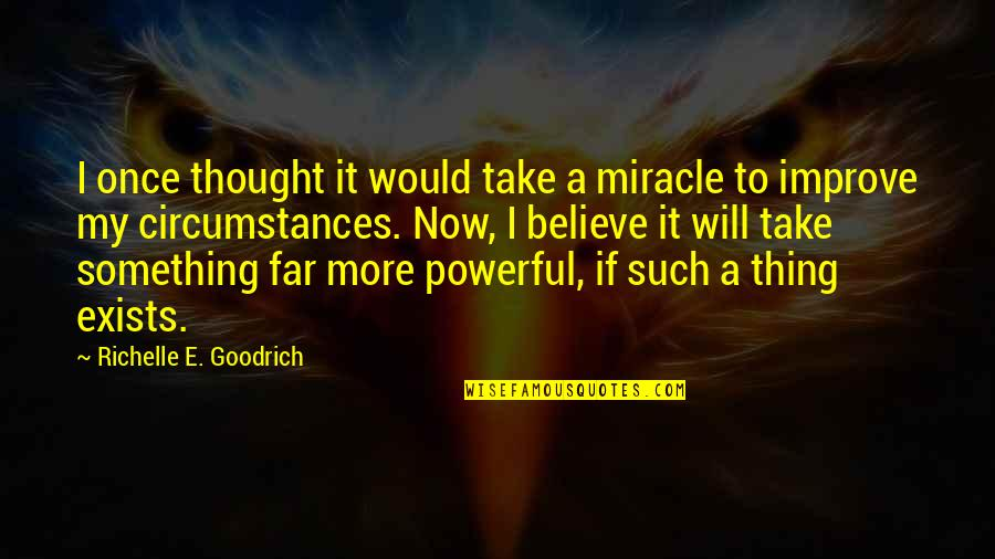 Making A Change Quotes By Richelle E. Goodrich: I once thought it would take a miracle