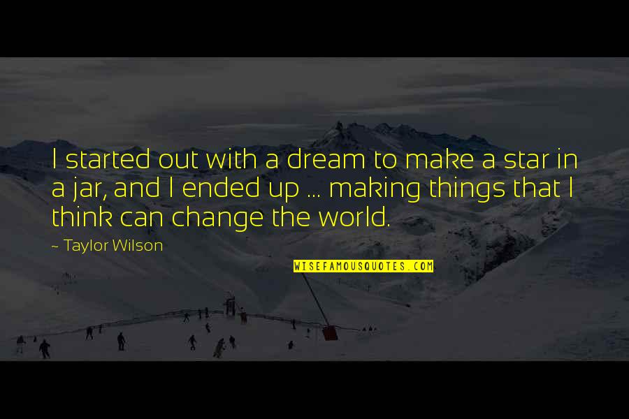 Making A Change Quotes By Taylor Wilson: I started out with a dream to make
