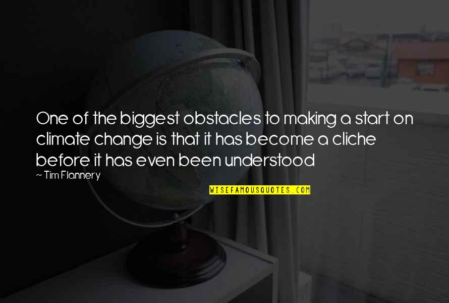 Making A Change Quotes By Tim Flannery: One of the biggest obstacles to making a