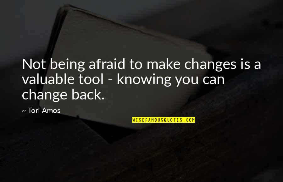 Making A Change Quotes By Tori Amos: Not being afraid to make changes is a