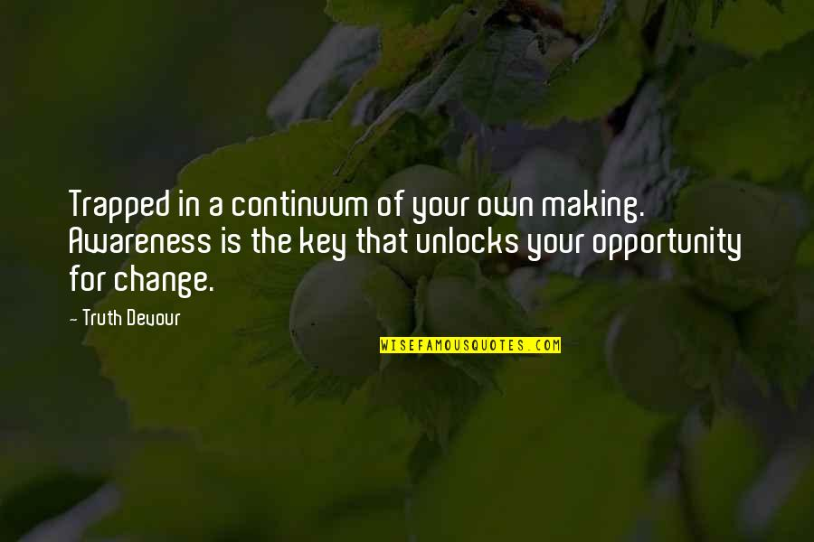 Making A Change Quotes By Truth Devour: Trapped in a continuum of your own making.