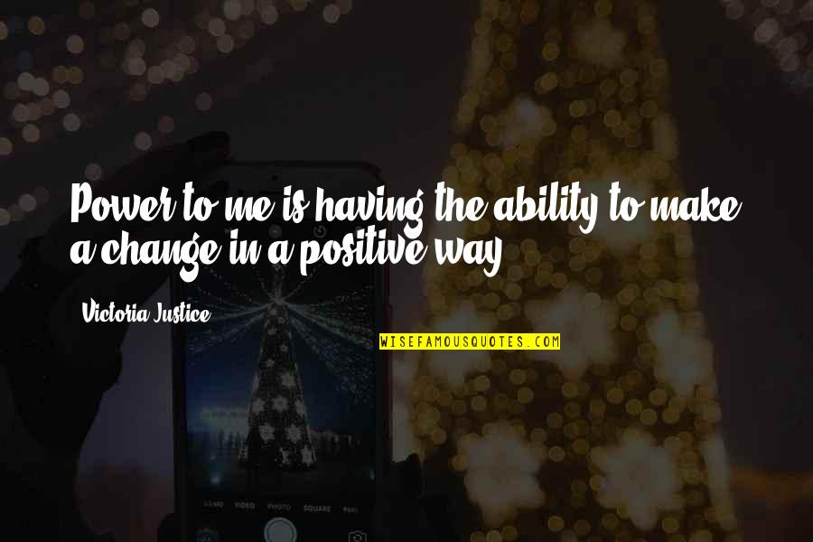Making A Change Quotes By Victoria Justice: Power to me is having the ability to