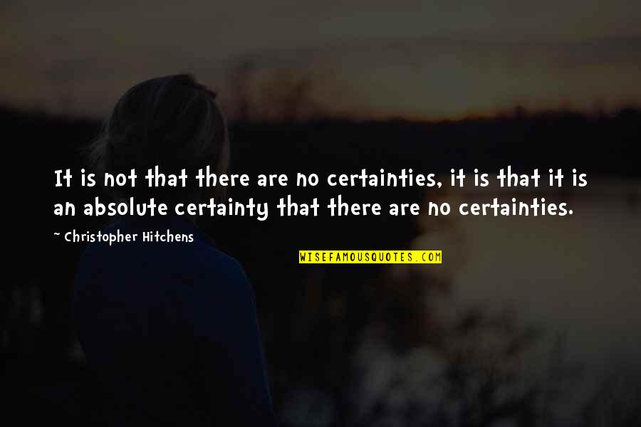 Making A Commitment To Someone Quotes By Christopher Hitchens: It is not that there are no certainties,