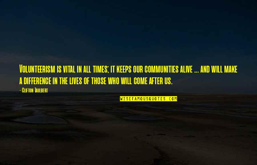 Making A Difference In Your Community Quotes By Clifton Taulbert: Volunteerism is vital in all times; it keeps