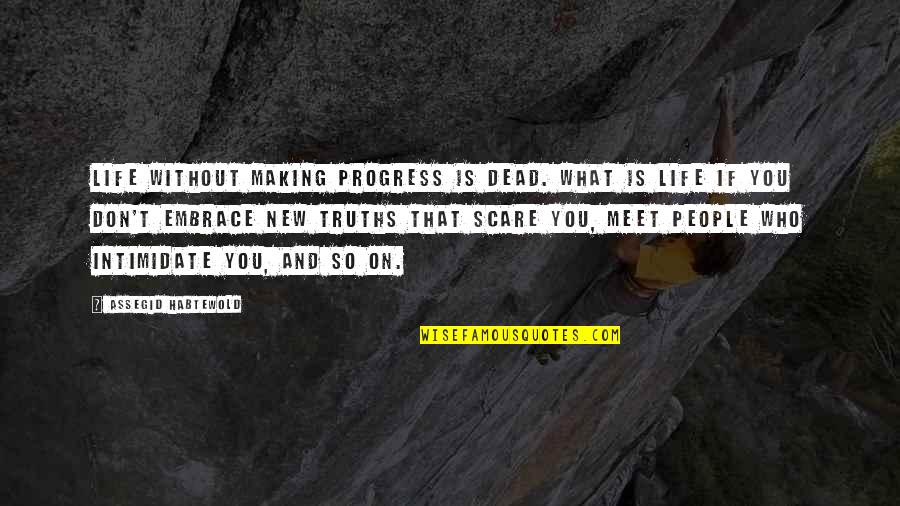 Making A New Life Quotes By Assegid Habtewold: Life without making progress is dead. What is