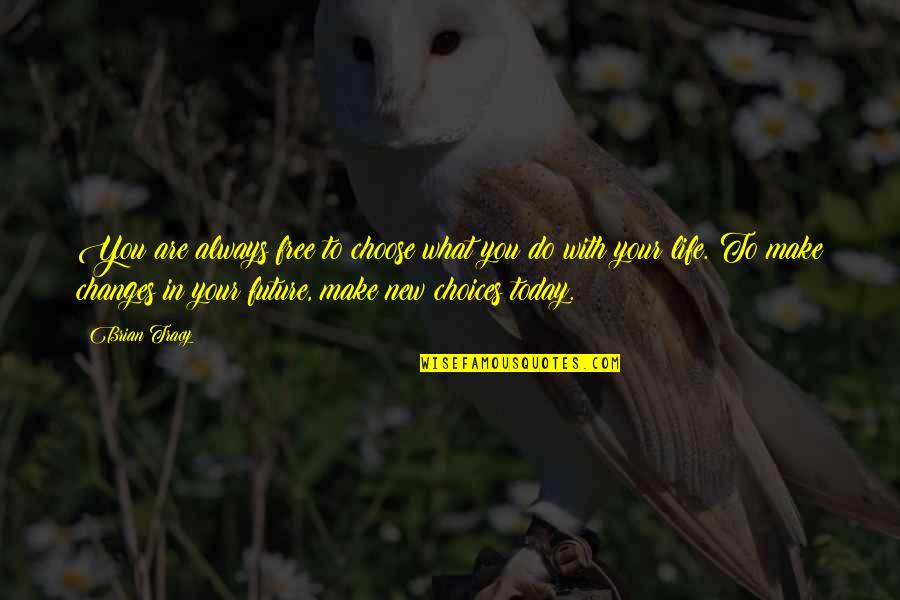 Making A New Life Quotes By Brian Tracy: You are always free to choose what you