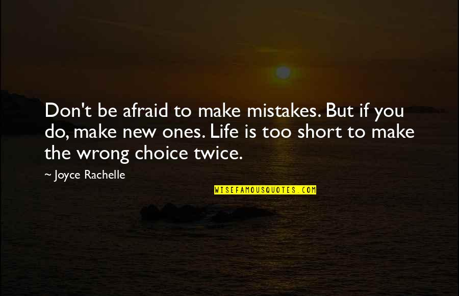 Making A New Life Quotes By Joyce Rachelle: Don't be afraid to make mistakes. But if