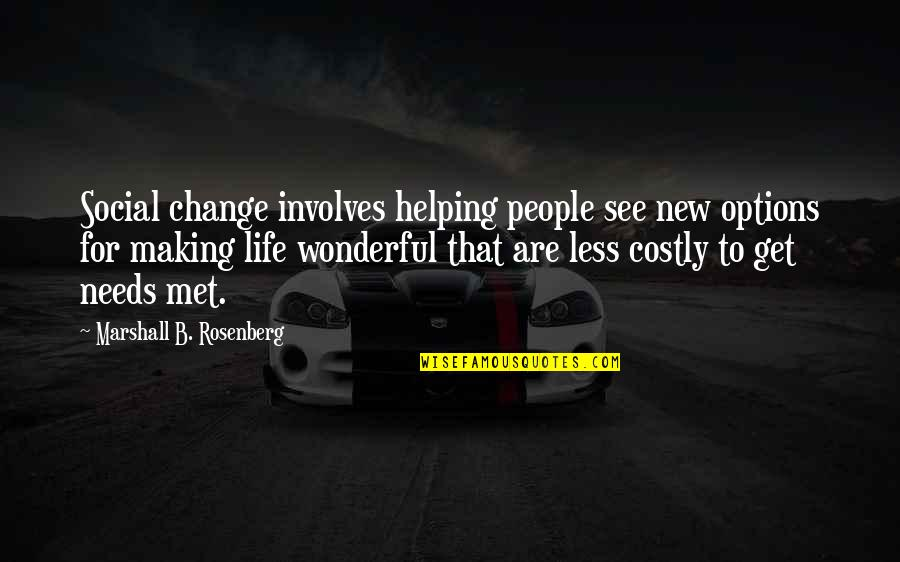 Making A New Life Quotes By Marshall B. Rosenberg: Social change involves helping people see new options